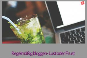 Regelmäßig bloggen- Lust oder Frust