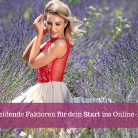 3 entscheidende Faktoren für deinen Start ins Online-Business