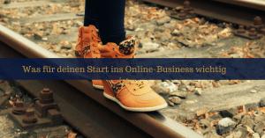 was-fuer-deinen-start-ins-online-business-wichtig-ist