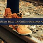 Was für deinen Start ins Online-Business wichtig ist