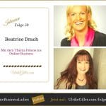 Mit dem Thema Fitness ins Online Business-Beatrice Drach