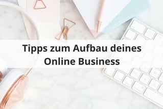 Tipps zum Aufbau deines Online Business