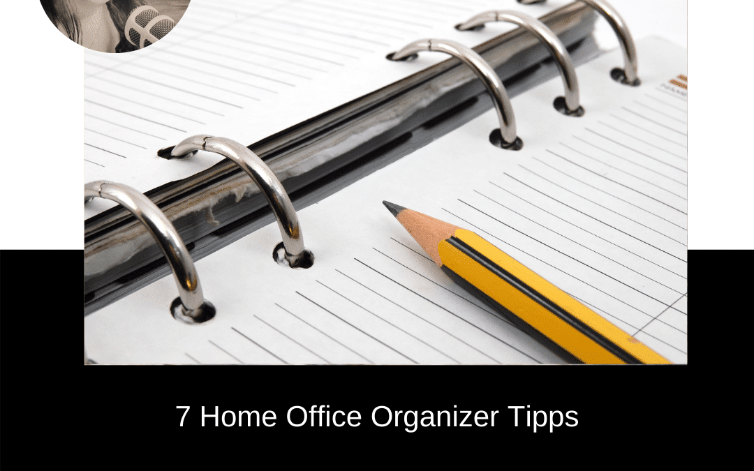 7 Home Office Organizer Tipps