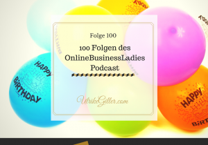 100 Folgen des OnlineBusinessLadies Podcast