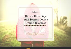 Die 100 Euro Lüge zum Starten deines Online-Business
