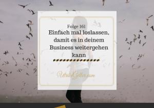 Einfach mal loslassen, damit es in deinem Business weitergehen kann